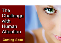 The Challenge With Human Attention COMING SOON